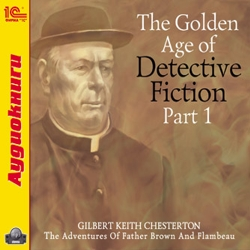 Гилберт Кийт Честертон The Golden Age of Detective Fiction. Part 1. Gilbert Keith Chesterton (цифровая версия) (Цифровая версия)