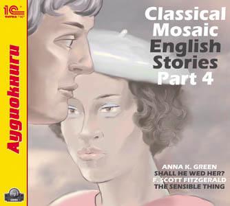 Classical Mosaic. English Stories. Part 4Новая серия Сlassical Mosaic – это лучшие рассказы всемирно известных писателей в великолепном исполнении носителей языка. В четвертый выпуск серии вошли произведение американского классика XX века Фрэнсиса С. Фицджеральда и рассказ Анны К. Грин.<br>