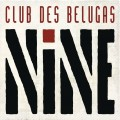 Club Des Belugas – Nine (2 CD)