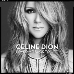 Celine Dion. Loved me back to life